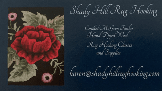 "Shady Hill Rug Hooking Business card includes text: ""Certified McGown Teach, hand-dyed wool, rug hooking classes and supplies, karen@shadyhillrughooking.com"